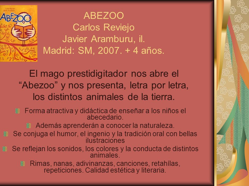 ABEZOO Carlos Reviejo Javier Aramburu, il. Madrid: SM, 2007. + 4 años