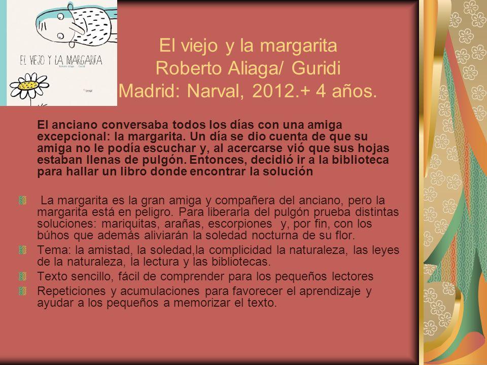El viejo y la margarita Roberto Aliaga/ Guridi Madrid: Narval, 2012