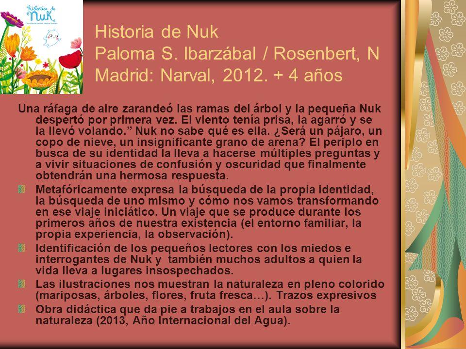 Historia de Nuk Paloma S. Ibarzábal / Rosenbert, N Madrid: Narval, 2012. + 4 años