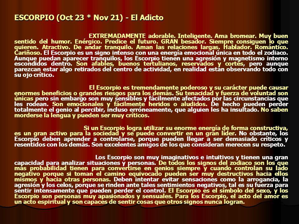 ESCORPIO (Oct 23 * Nov 21) - El Adicto