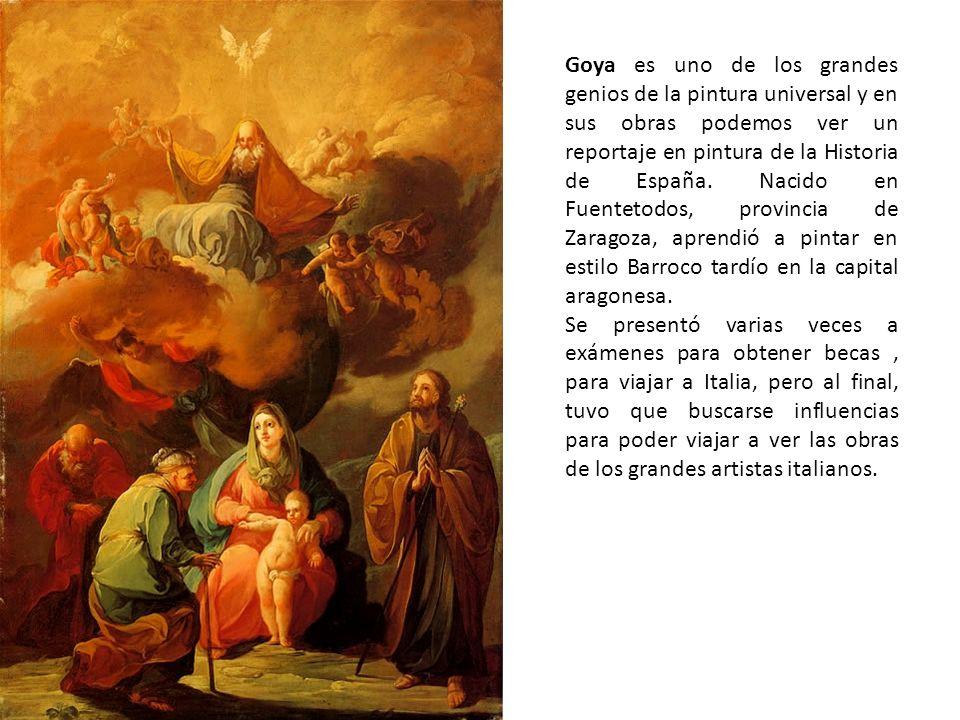 Goya es uno de los grandes genios de la pintura universal y en sus obras podemos ver un reportaje en pintura de la Historia de España. Nacido en Fuentetodos, provincia de Zaragoza, aprendió a pintar en estilo Barroco tardío en la capital aragonesa.