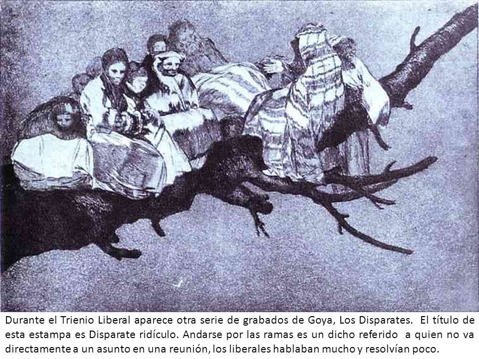 Durante el Trienio Liberal aparece otra serie de grabados de Goya, Los Disparates.