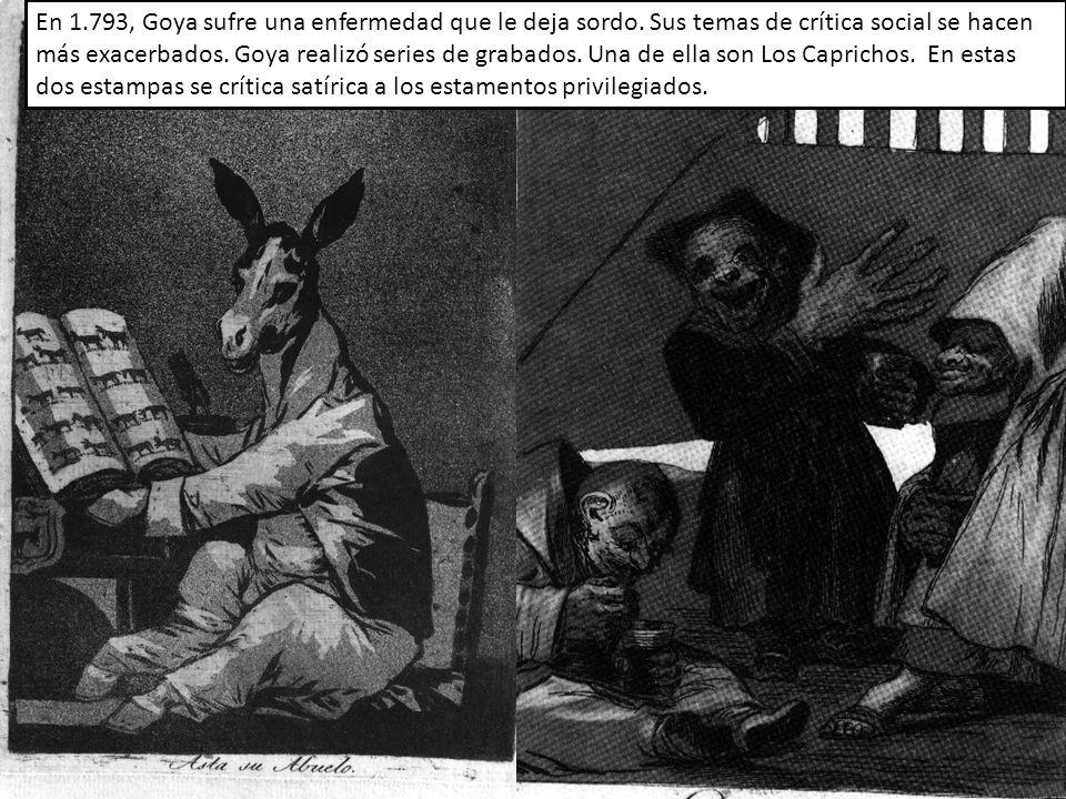 En 1. 793, Goya sufre una enfermedad que le deja sordo