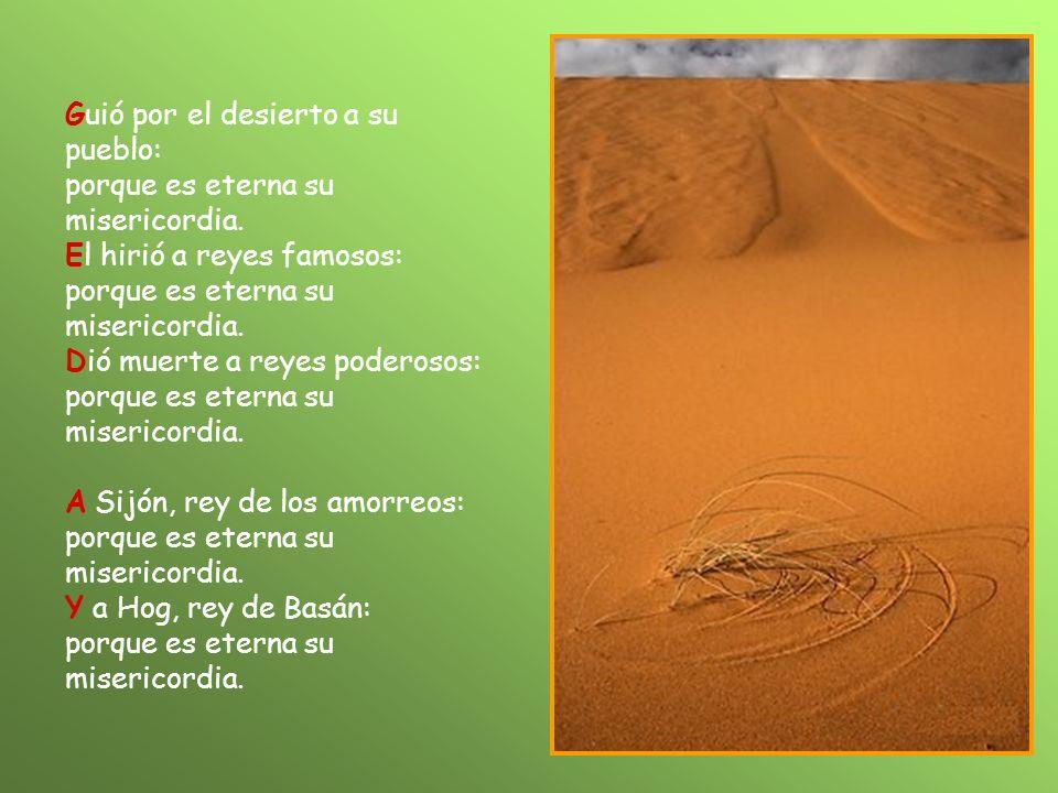 Guió por el desierto a su pueblo: porque es eterna su misericordia