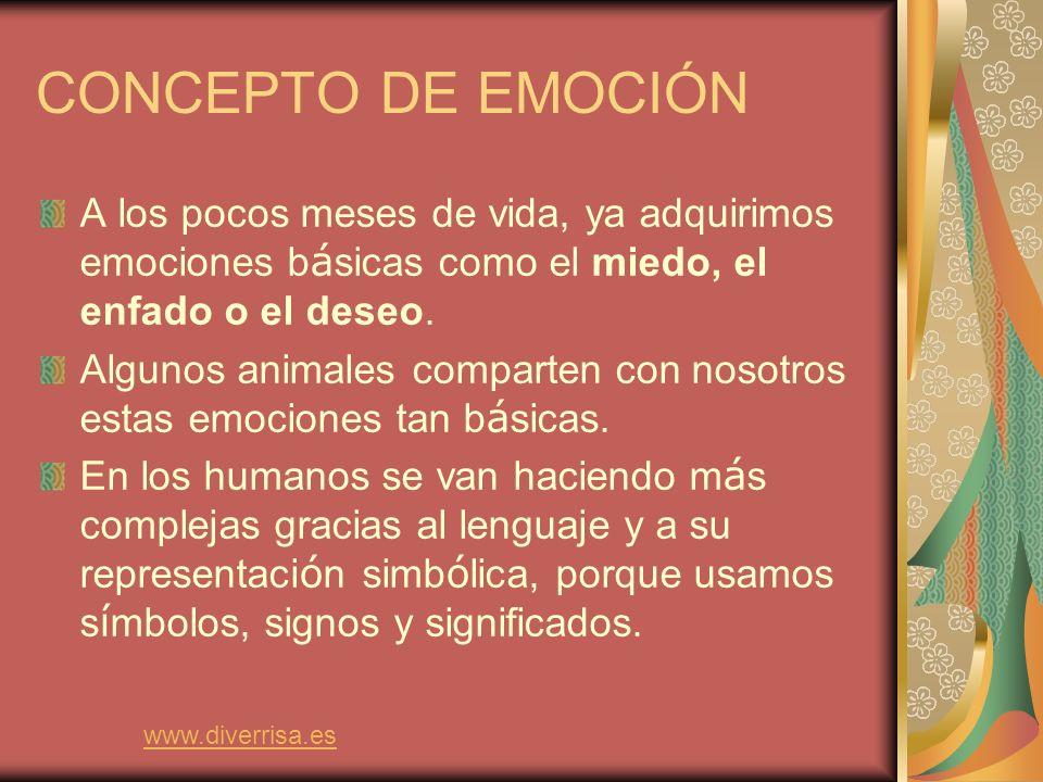 CONCEPTO DE EMOCIÓN A los pocos meses de vida, ya adquirimos emociones básicas como el miedo, el enfado o el deseo.