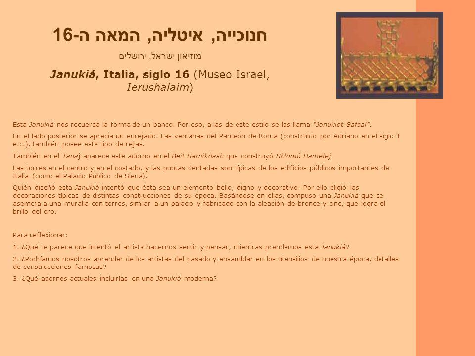 Janukiá, Italia, siglo 16 (Museo Israel, Ierushalaim)