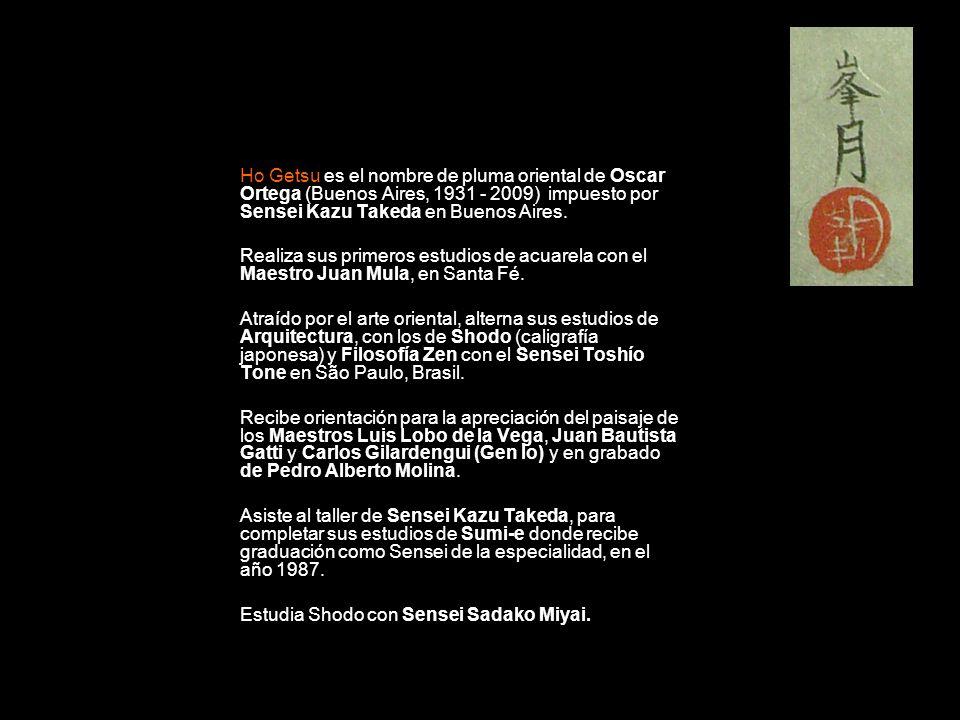 Ho Getsu es el nombre de pluma oriental de Oscar Ortega (Buenos Aires, 1931 - 2009) impuesto por Sensei Kazu Takeda en Buenos Aires.