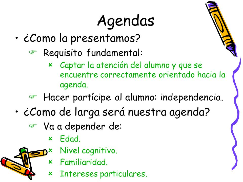 Agendas ¿Como la presentamos ¿Como de larga será nuestra agenda