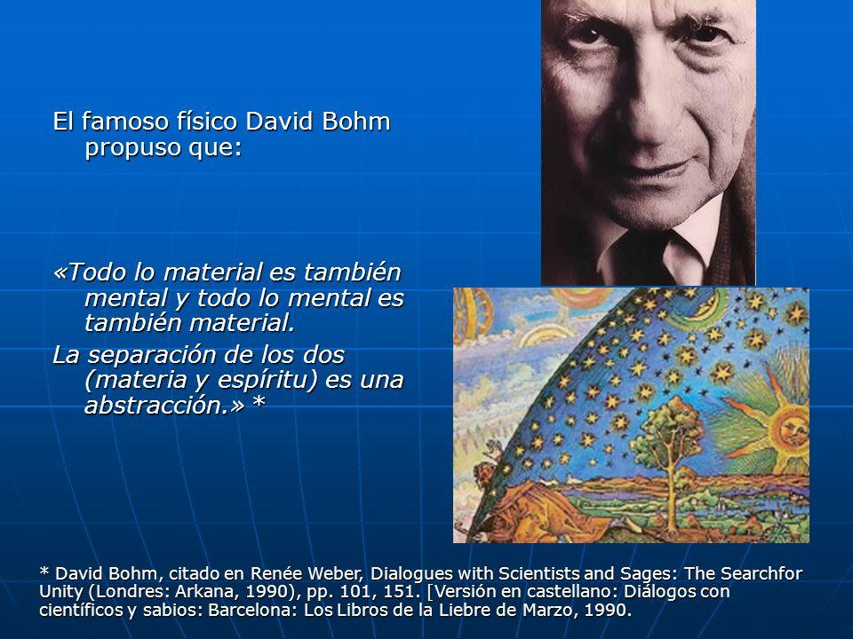 El famoso físico David Bohm propuso que: