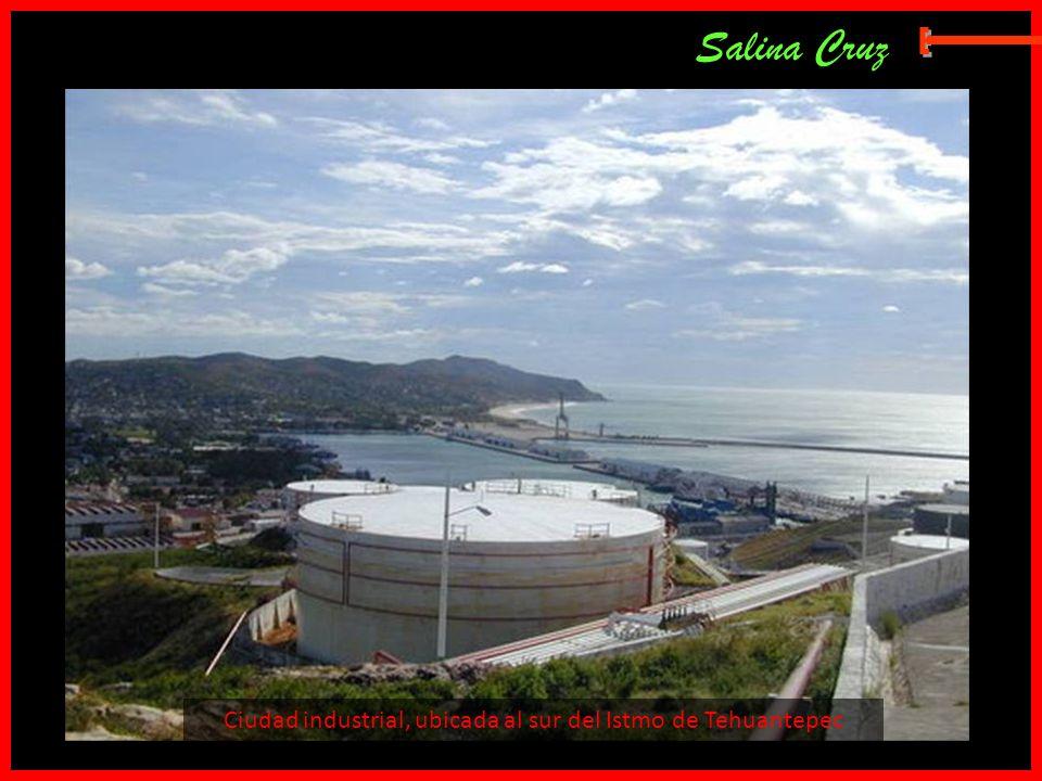 Ciudad industrial, ubicada al sur del Istmo de Tehuantepec