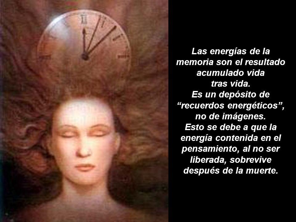 Las energías de la memoria son el resultado acumulado vida tras vida