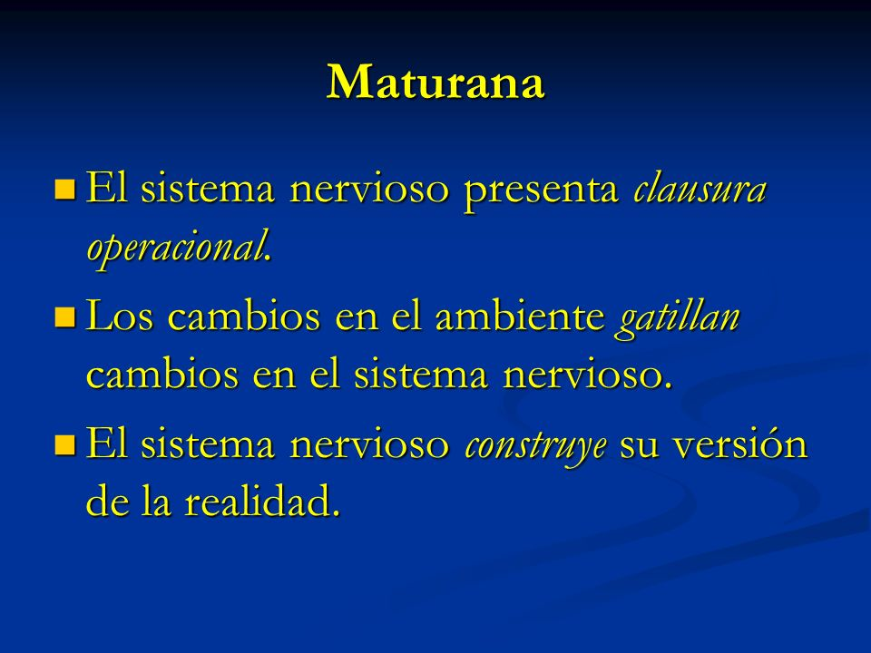 Maturana El sistema nervioso presenta clausura operacional.