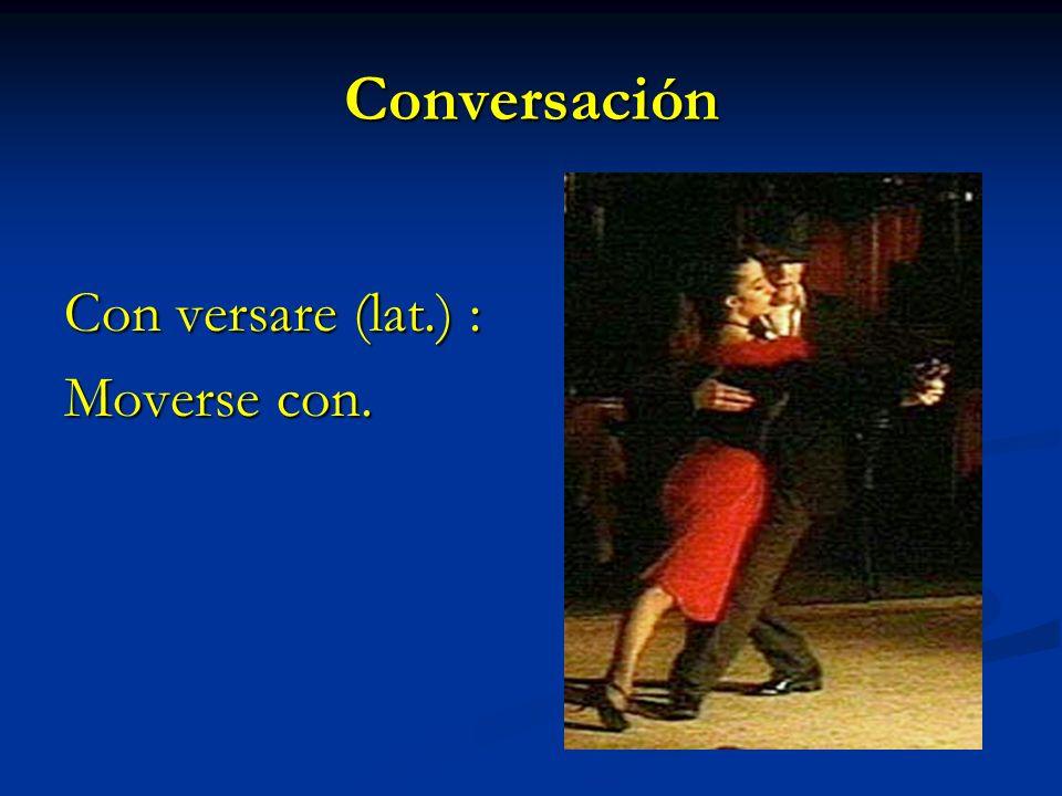 Conversación Con versare (lat.) : Moverse con.