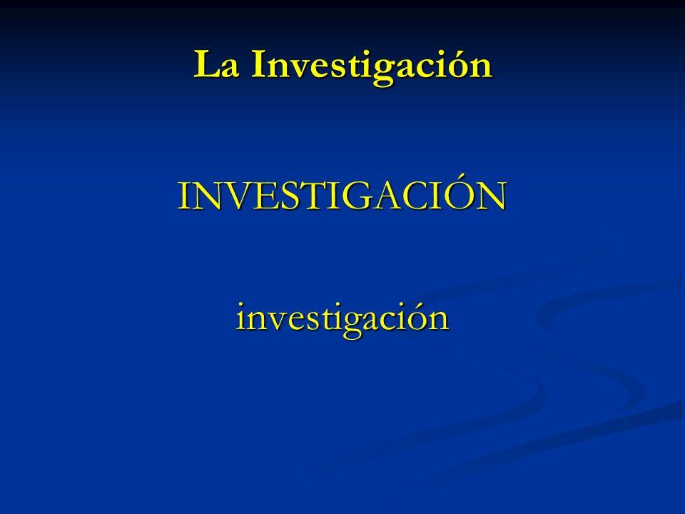 La Investigación INVESTIGACIÓN investigación