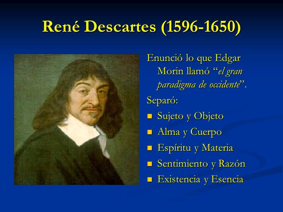 René Descartes (1596-1650) Enunció lo que Edgar Morin llamó el gran paradigma de occidente . Separó: