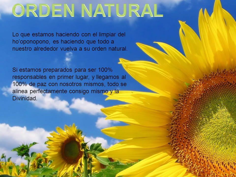 ORDEN NATURAL Lo que estamos haciendo con el limpiar del ho'oponopono, es haciendo que todo a nuestro alrededor vuelva a su orden natural.