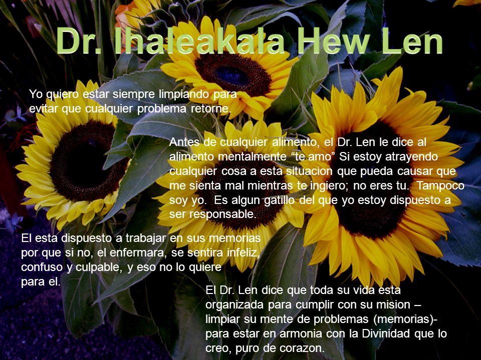 Dr. Ihaleakala Hew Len Yo quiero estar siempre limpiando para evitar que cualquier problema retorne.