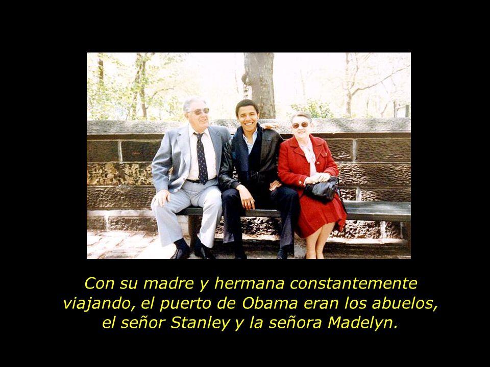 Con su madre y hermana constantemente viajando, el puerto de Obama eran los abuelos, el señor Stanley y la señora Madelyn.