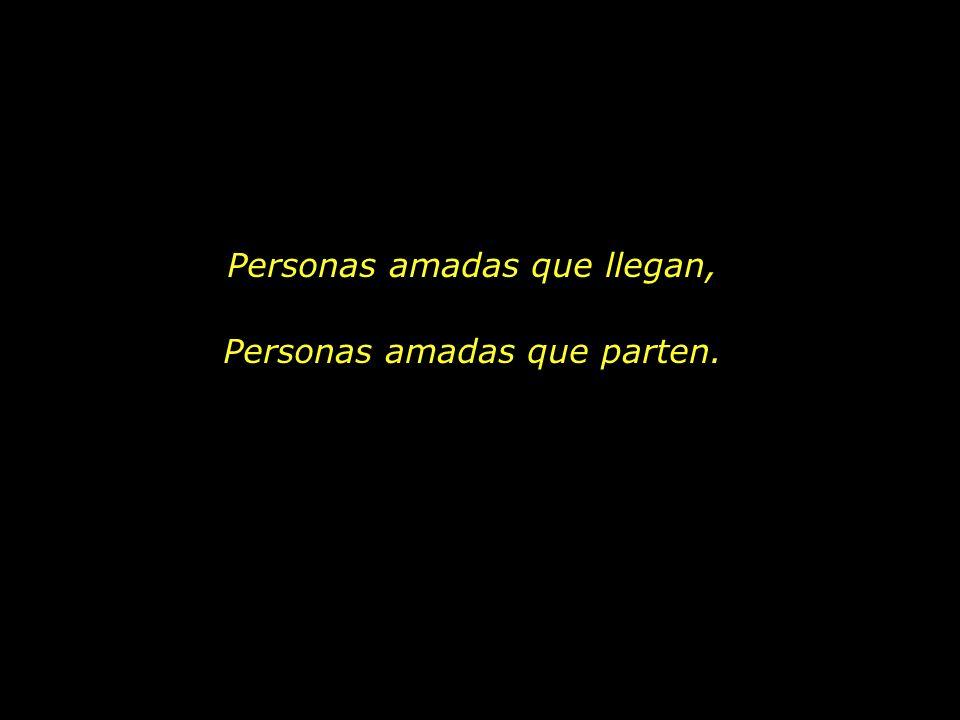 Personas amadas que llegan, Personas amadas que parten.