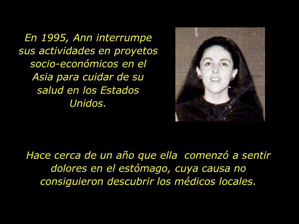 En 1995, Ann interrumpe sus actividades en proyetos socio-económicos en el Asia para cuidar de su salud en los Estados Unidos.