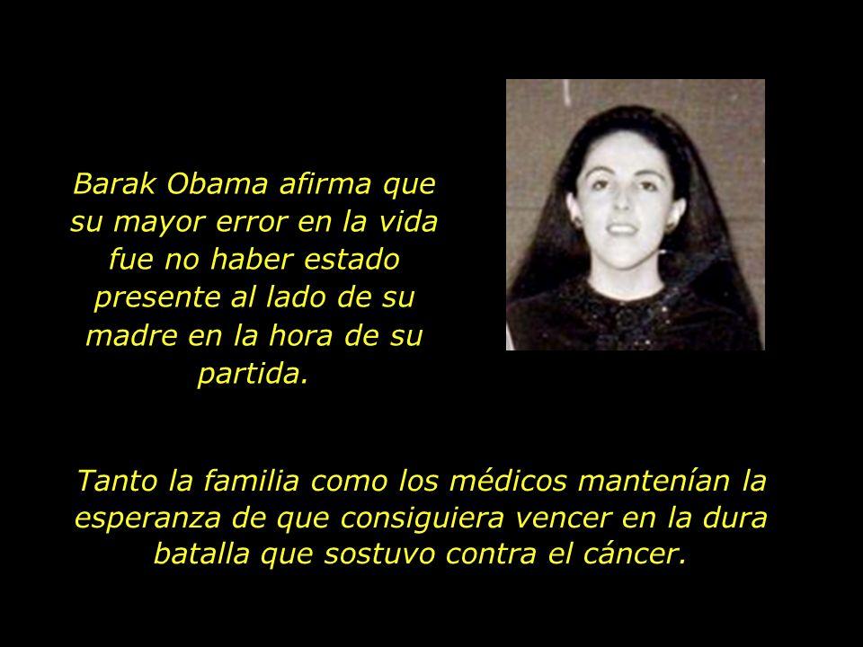 Barak Obama afirma que su mayor error en la vida fue no haber estado presente al lado de su madre en la hora de su partida.