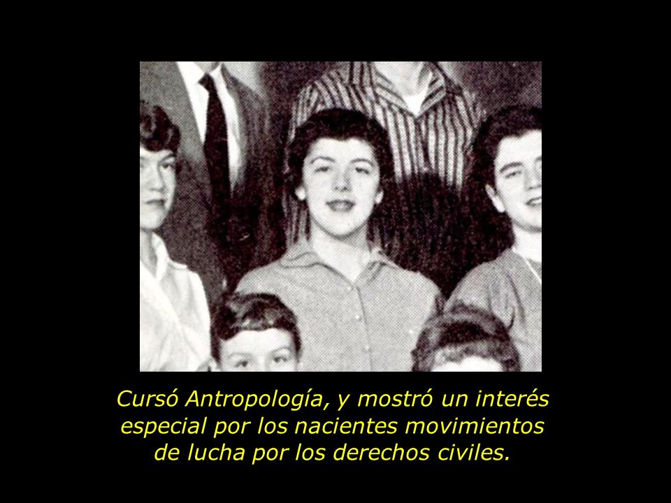 Cursó Antropología, y mostró un interés especial por los nacientes movimientos de lucha por los derechos civiles.