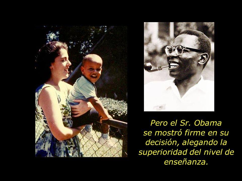 Pero el Sr. Obama se mostró firme en su decisión, alegando la superioridad del nivel de enseñanza.