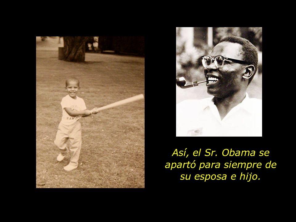 Así, el Sr. Obama se apartó para siempre de su esposa e hijo.