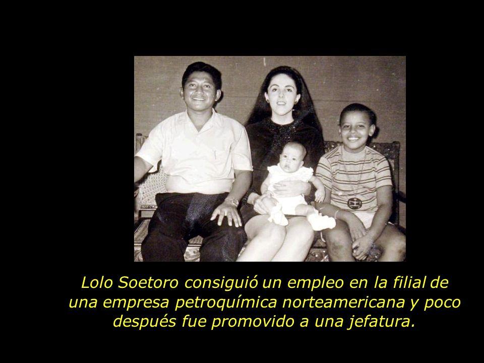 Lolo Soetoro consiguió un empleo en la filial de una empresa petroquímica norteamericana y poco después fue promovido a una jefatura.