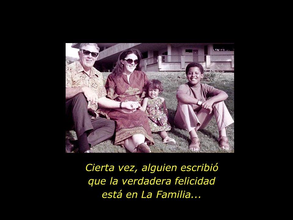 Cierta vez, alguien escribió que la verdadera felicidad está en La Familia...