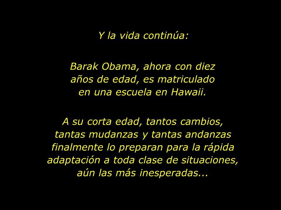 Y la vida continúa: Barak Obama, ahora con diez años de edad, es matriculado en una escuela en Hawaii.
