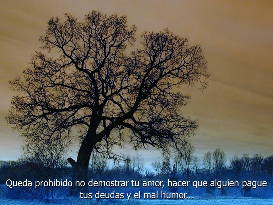 Queda prohibido no demostrar tu amor, hacer que alguien pague tus deudas y el mal humor…