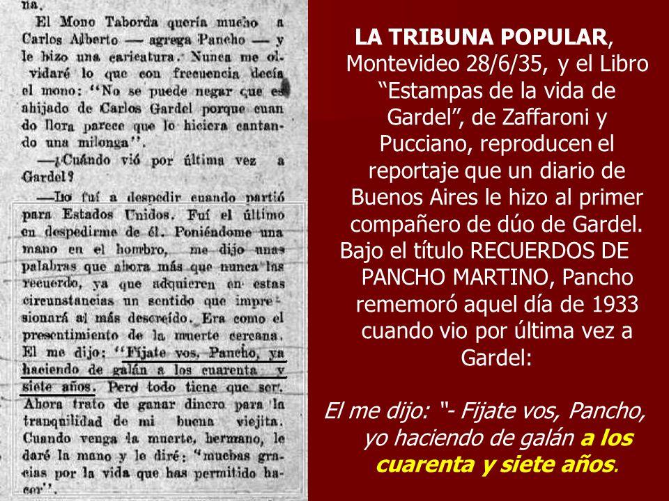 LA TRIBUNA POPULAR, Montevideo 28/6/35, y el Libro Estampas de la vida de Gardel , de Zaffaroni y Pucciano, reproducen el reportaje que un diario de Buenos Aires le hizo al primer compañero de dúo de Gardel.