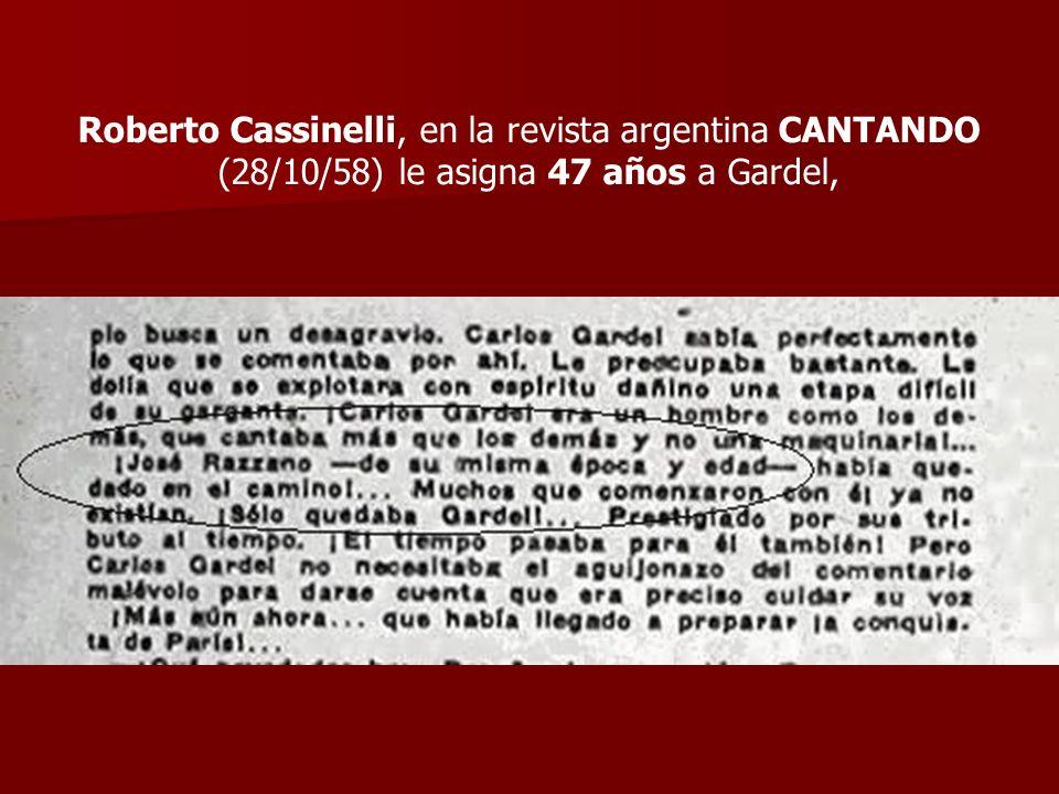 Roberto Cassinelli, en la revista argentina CANTANDO (28/10/58) le asigna 47 años a Gardel,