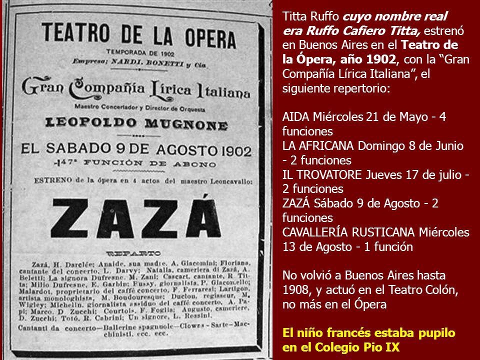 Titta Ruffo cuyo nombre real era Ruffo Cafiero Titta, estrenó en Buenos Aires en el Teatro de la Ópera, año 1902, con la Gran Compañía Lírica Italiana , el siguiente repertorio: