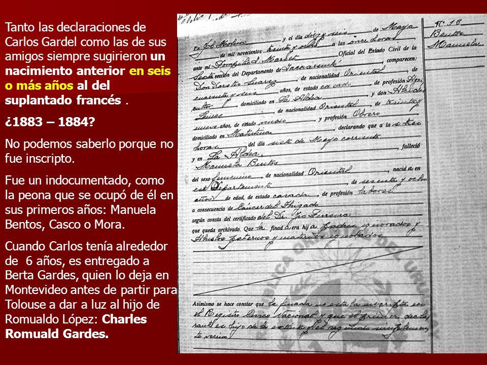 Tanto las declaraciones de Carlos Gardel como las de sus amigos siempre sugirieron un nacimiento anterior en seis o más años al del suplantado francés .