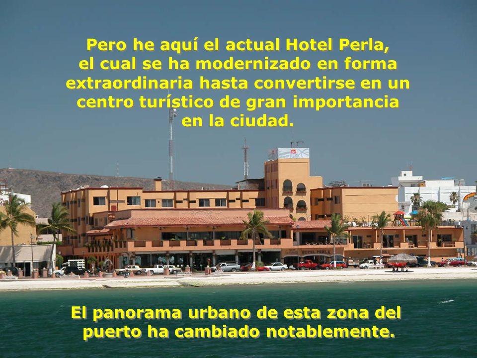 Pero he aquí el actual Hotel Perla, el cual se ha modernizado en forma