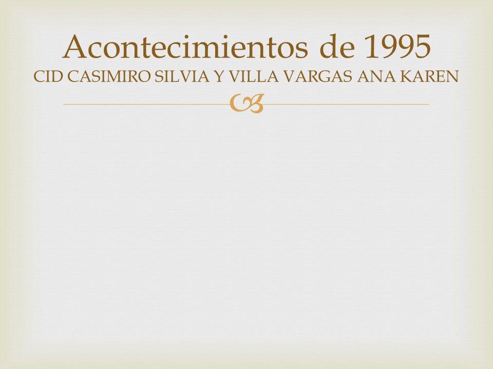Acontecimientos de 1995 CID CASIMIRO SILVIA Y VILLA VARGAS ANA KAREN