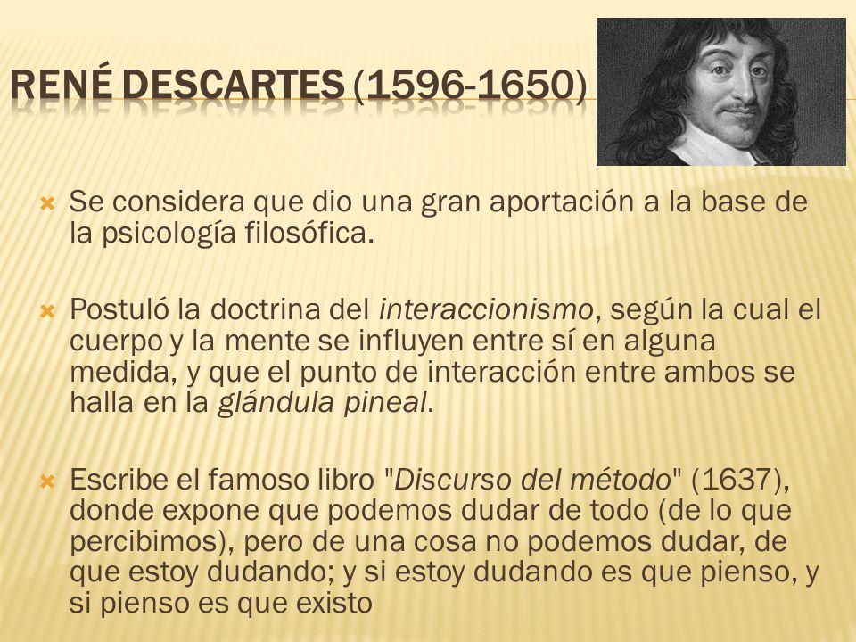 René Descartes (1596-1650) Se considera que dio una gran aportación a la base de la psicología filosófica.
