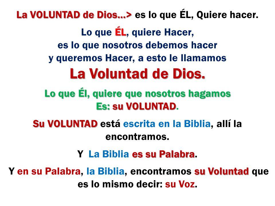 La VOLUNTAD de Dios…> es lo que ÉL, Quiere hacer.