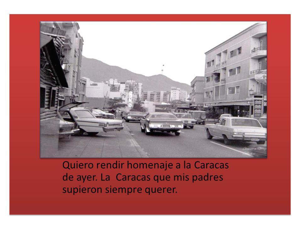 Quiero rendir homenaje a la Caracas de ayer