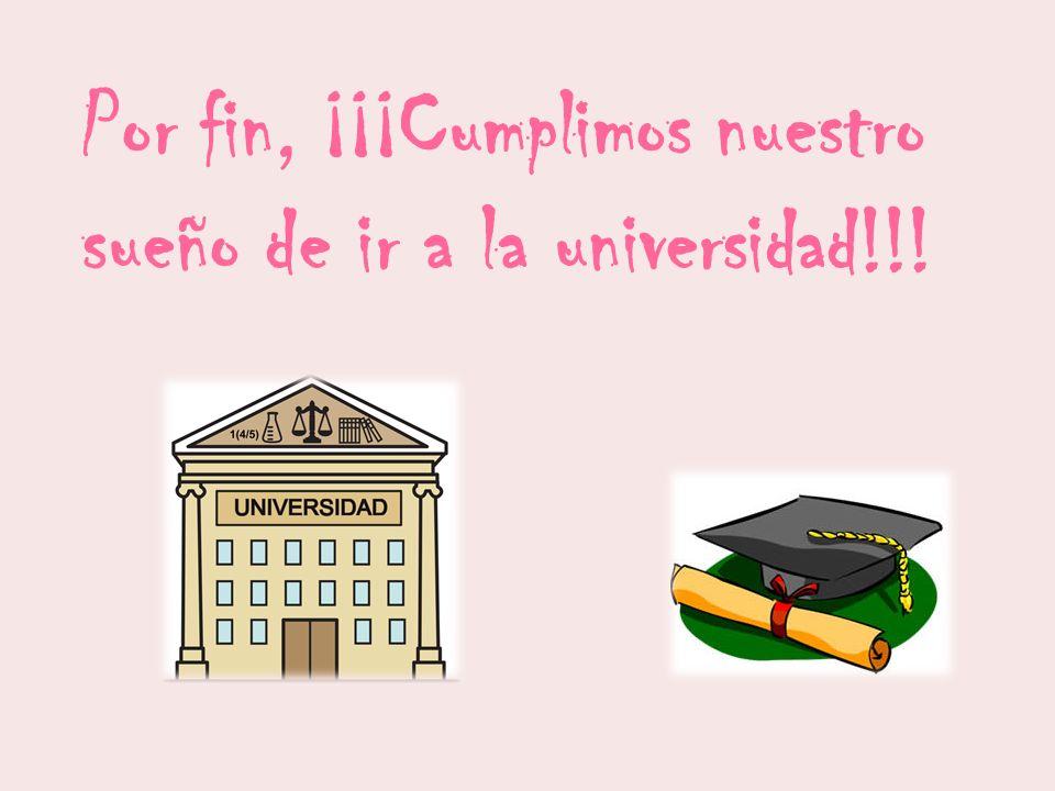 Por fin, ¡¡¡Cumplimos nuestro sueño de ir a la universidad!!!