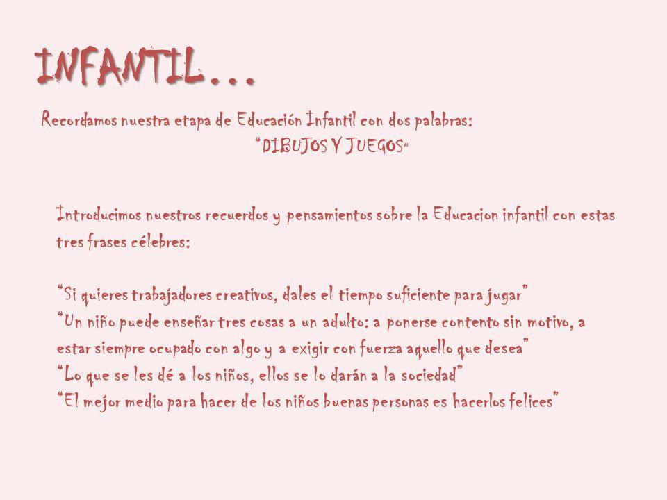 INFANTIL… Recordamos nuestra etapa de Educación Infantil con dos palabras: DIBUJOS Y JUEGOS