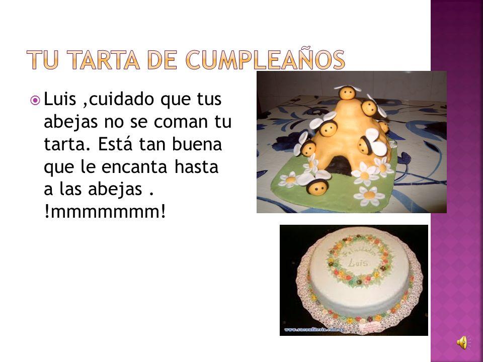 TU TARTA DE CUMPLEAÑOS Luis ,cuidado que tus abejas no se coman tu tarta.