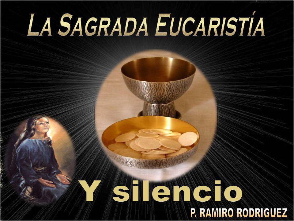 La Sagrada Eucaristía Y silencio P. RAMIRO RODRIGUEZ