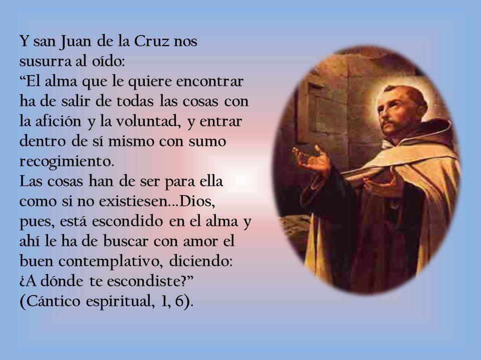 Y san Juan de la Cruz nos susurra al oído: