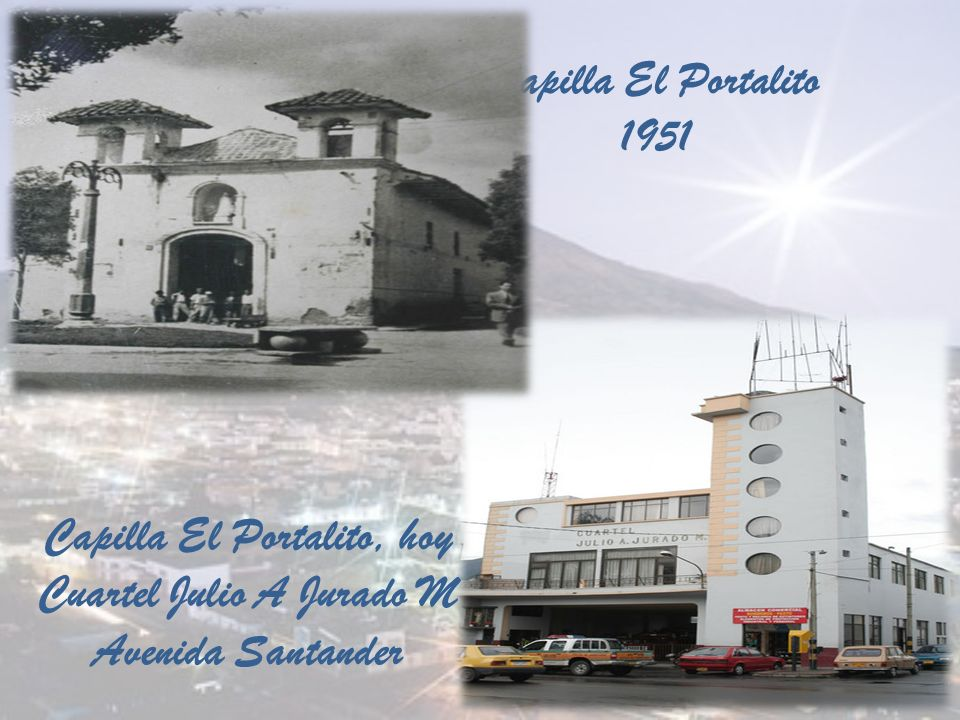 Capilla El Portalito, hoy Cuartel Julio A Jurado M Avenida Santander
