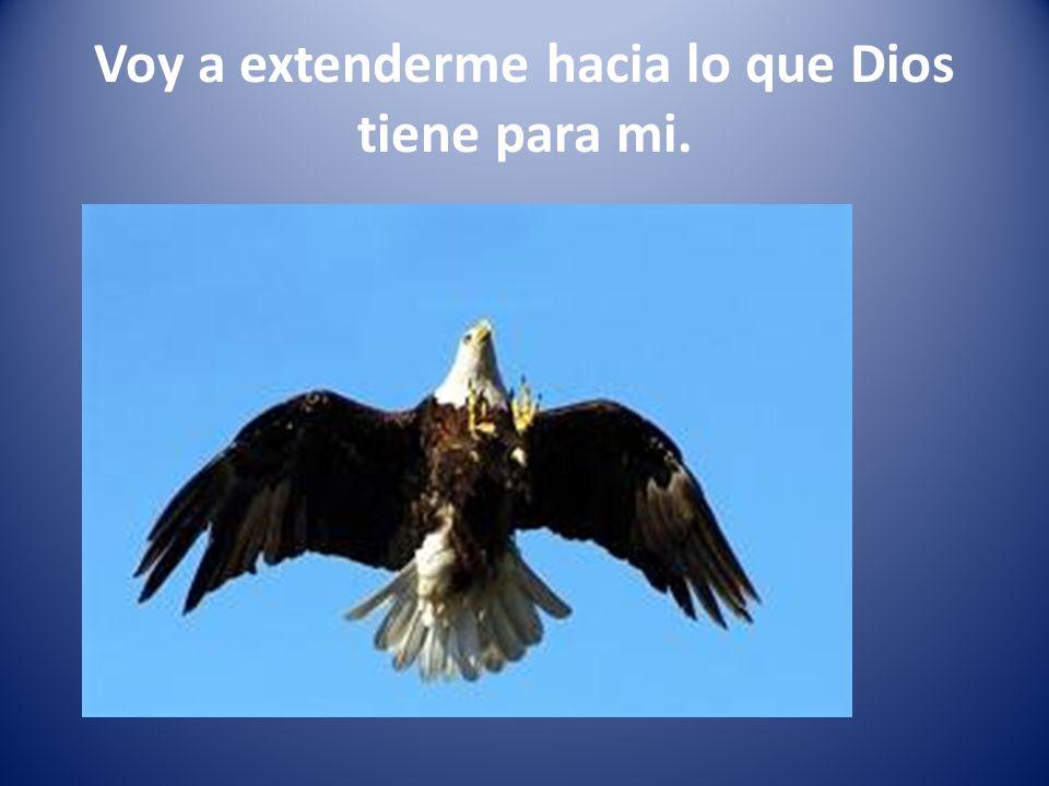 Voy a extenderme hacia lo que Dios tiene para mi.