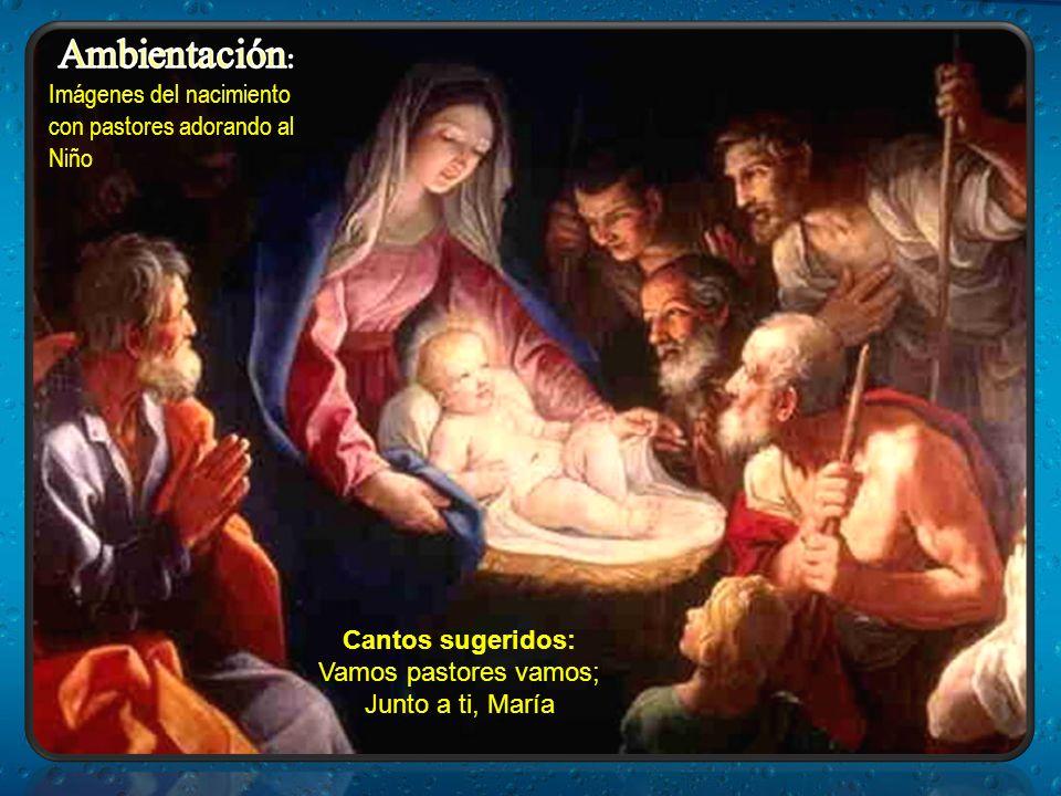 Cantos sugeridos: Vamos pastores vamos; Junto a ti, María