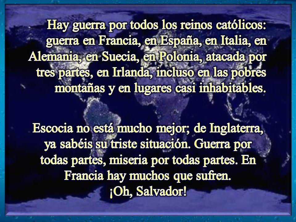 Hay guerra por todos los reinos católicos: guerra en Francia, en España, en Italia, en Alemania, en Suecia, en Polonia, atacada por tres partes, en Irlanda, incluso en las pobres montañas y en lugares casi inhabitables.